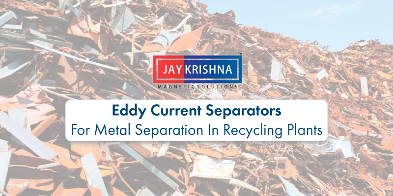Eddy Current Separators - For Metal Separation In Recycling Plants